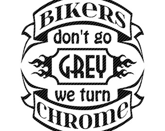 Bikers Dont Go Grey We Turn Chrome Motorcycle Svg Clipart Vector Graphics Cut Files Jpg Png Cricut Silhouette Cameo