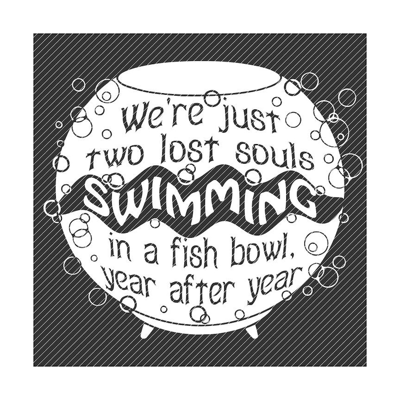 Two lost souls swimming in a fish bowl wish you were here, pink floyd svg  png clipart tshirt vector vinyl graphic cut file decal cricut