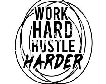 Work Hard Hustle Harder SVG - T Shirt Design - Cut File for Silhouette and Cricut -