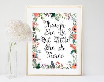 Girls Nursery Art, Though She Be But Little She Is Fierce, Art Print,  Printable Art,  Instant Download, Wall Decor, Nursery Decor
