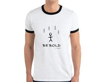 Be Bold Ringer T-Shirt