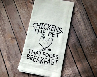 Farmhouse Style, Flour Sack Kitchen Towel, Chickens The Pet that Poops Breakfast