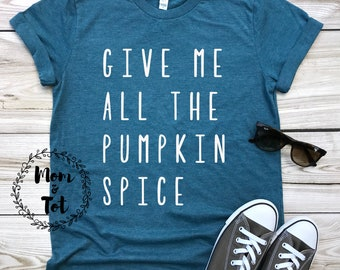 15c5a6f76e18 give me all the pumpkin spice shirt   trendy tee   pumpkin spice shirt    unisex fit   women s shirt   gift for her   fall season t-shirt