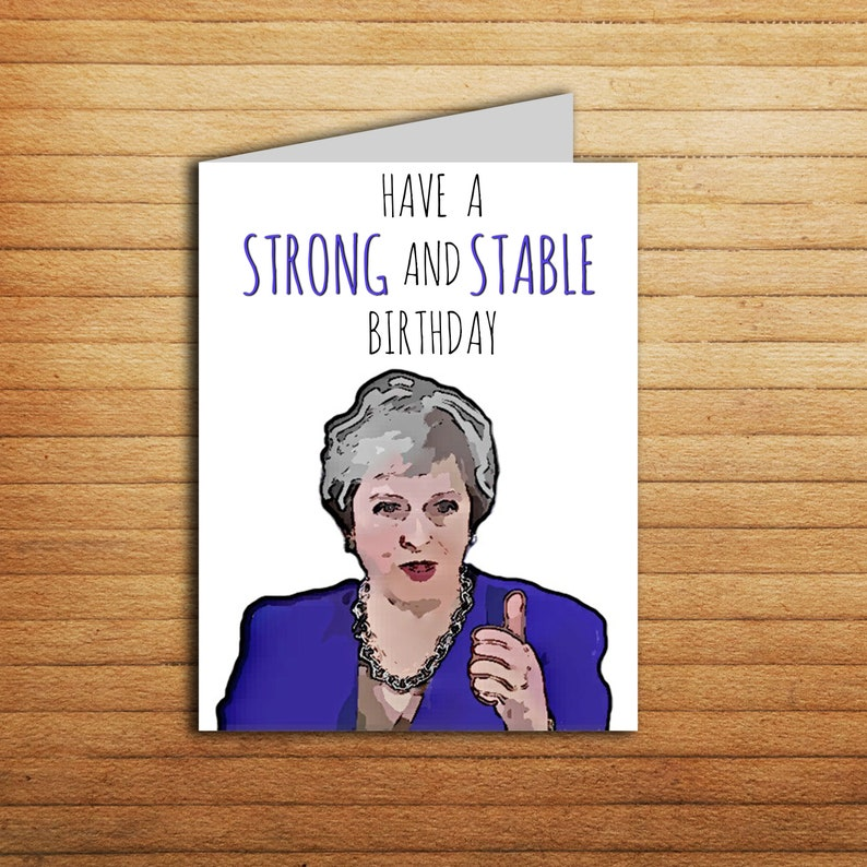 Theresa May Birthday Card Printable Funny British Politics Political Art UK Celebrity Brexit Have A Strong And Stable Gift