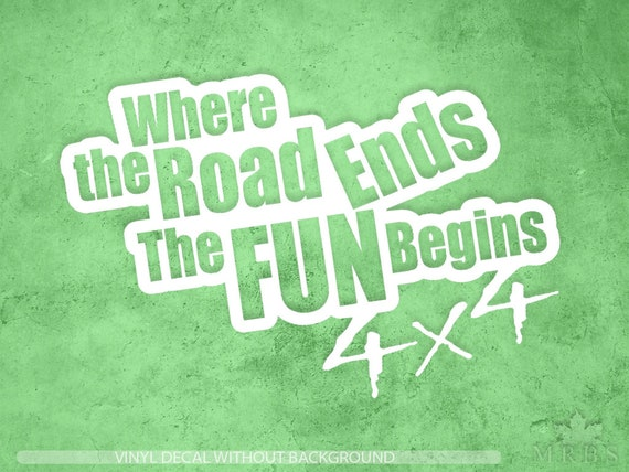 WHERE THE ROAD ENDS THE FUN BEGINS Sticker Vinyl Decal Truck off mud 4x4 dirt