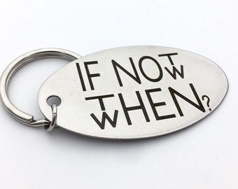 If Not Now Then When? Motivational Key Chain - personalized back engraving options - Your Handwriting or Font - Custom Gifts for Him or Her