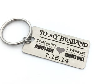 "TO MY HUSBAND ""Always Have, Always Will"" Heart Key Chain- Personalized With Your Date - Custom Handwriting Or Font Back Options - For Him"