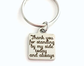 Gift for Best Man Keychain, Groomsmen Present, Thank you for standing by my side today and always Key Chain, Groom Father Wedding Party men