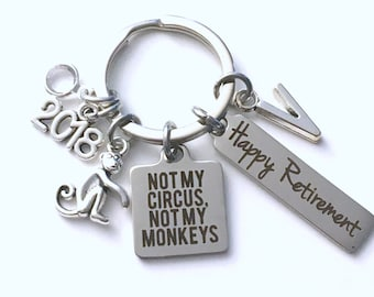 Retirement Gift for Boss Keychain, 2018 Not my Circus, Not my Monkeys Keyring, Retire Key Chain Present him her women Men Co worker coworker