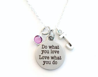 Do what you love, Love what you do Necklace, Gift for Graduation Jewelry Birthday Present Birthstone initial letter her silver him 925 chain