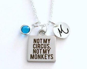 Not my Circus, Not my Monkeys Necklace, Retirement Gift for Women Jewelry, Present Birthstone initial letter her men silver Joke Gag Boss