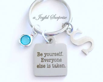Be Yourself Everyone Else is Taken Keychain, Daughter Keyring Graduation Present, Encouragement Quote Key Chain Custom Birthstone Initial