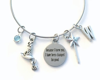 Because I knew you, I have been Changed for good Jewelry, Gift for Best Friend Charm Bracelet Silver Wicked Bangle initial Birthstone wand