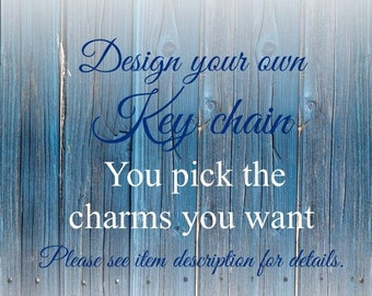 Design your own Key Chain, Create Custom Keychain, Any # charms from my shop you want 2 3 4 5 6 7 8 9 10 customized personalised or planner