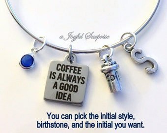 Coffee is always a good idea Bracelet, Gift for New Mom Coffee Jewelry, Charm Bangle Silver initial Birthstone Birthday Present Funny Boss