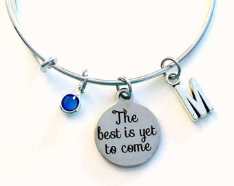 The best is yet to come Jewelry Charm Bracelet, Gift for Graduation Present, Bangle initial Birthstone Birthday Present Get Well Retirement