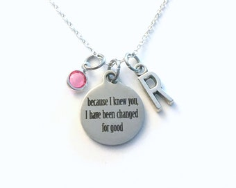 Because I knew you, I have been changed for good Necklace, Wicked Jewelry, Gift for Best Friend quote, Women BFF Birthday Present her charm