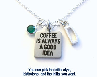 Coffee Jewelry, Coffee is always a good idea Necklace, Gift for Mom heart charm Personalized Initial Birthstone birthday Christmas present