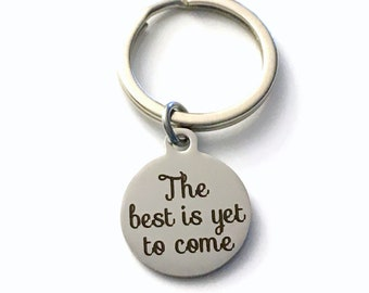 The best is yet to come Key Chain, Graduation Gift for him or her Keychain, Retirement Keyring, New Job Key chain, Get well soon Present