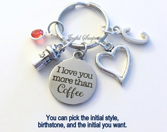 Coffee Craver Gift, I love you more than Coffee KeyChain for Keyring Key chain Personalized Initial Birthstone birthday Christmas present