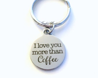 Coffee Keychain, I love you more than Coffee Key chain, Gift for Dad keyring Mom Brother Sister Daughter Son Uncle Aunt Christmas present