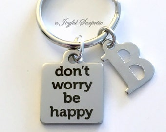 Don't Worry Be Happy Gift, Dont Worry Key Chain, Cheer up Gift for Friend Choose Happy keychain Quote Keyring Initial Letter custom present