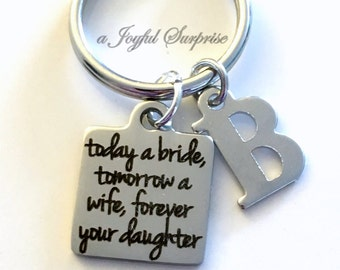 Gift for Brides Parent Gift, Today a bride, tomorrow a wife, forever your daughter Key Chain, Father of Bride Keyring, with Initial letter