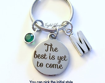 The best is yet to come KeyChain, Graduation Keyring, New Job Key chain Initial Birthstone Gift for Retirement present purse charm her him