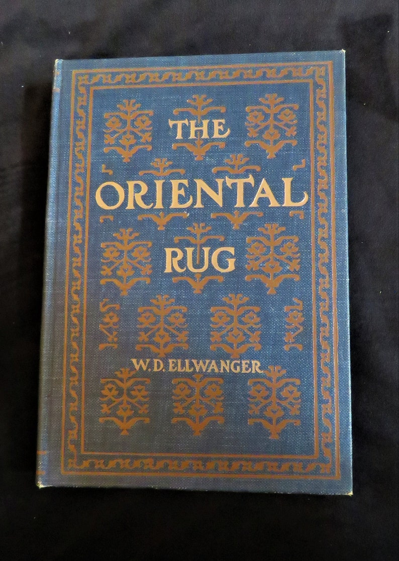 The Oriental Rug A Monograph By W D Ellwanger First Edition 1903 Copy In Very Good Condition Oriental Rug Reference Book Oriental Carpet
