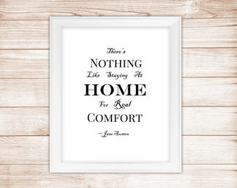 """PRINTABLE """"There's Nothing Like Staying at Home for Real Comfort"""", Jane Austen Quote, 8.5 X 11 JPG Download, Home Decor, Typography"""