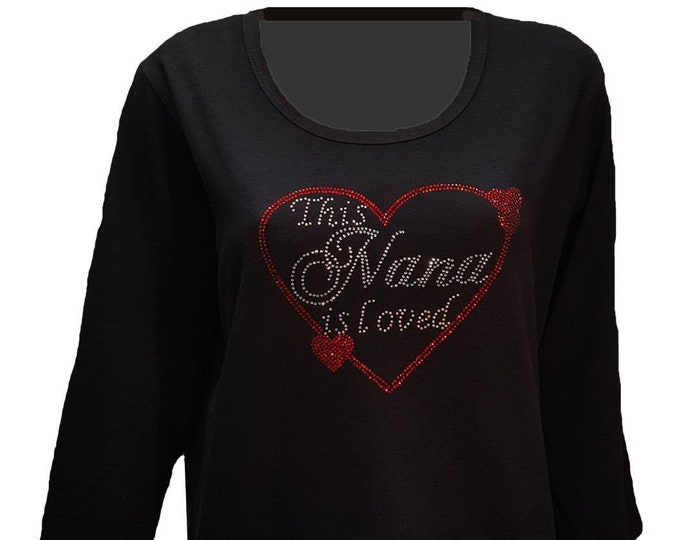 This Nana is Loved Bling Shirt with Rhinestone Embellishment. Combed cotton poly blend.