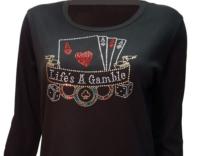 Life's a Gamble Bling Shirt with Rhinestone Embellishment. Combed cotton poly blend.