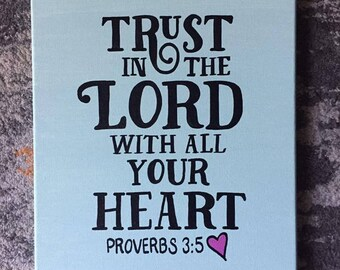 "Quote Canvas/ Trust in the Lord with all your heart. Proverbs 3:5/ 11""x14"""