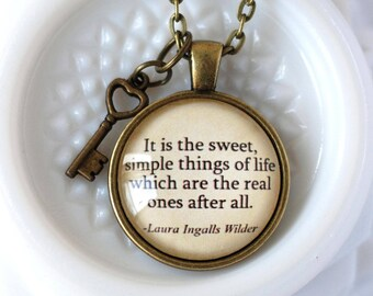 It is the sweet, simple things of life.....Laura Ingalls Wilder quote necklace, literary pendant, Inspirational quote, book lover gift