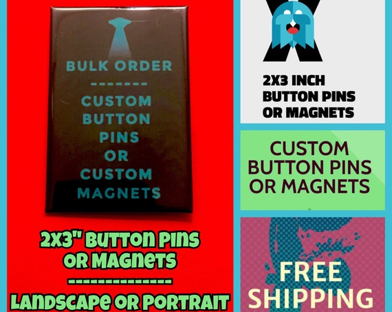 Custom 2x3 Inch Rectangular Button Pins or Magnets, FREE SHIPPING, Fast Turnaround