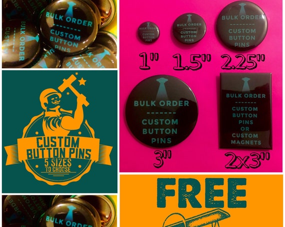 Single Custom Button or Magnet: (Multiple Sizes To Choose From)  FREE SHIPPING - Fast Turnaround