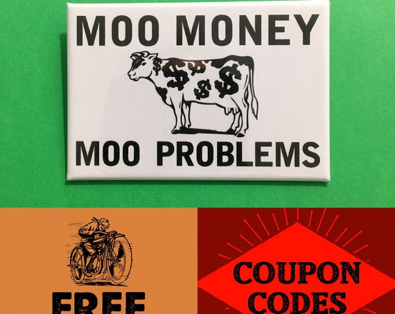 """Moo Money Moo Problems 2x3"""" Button Pin or Magnet, FREE SHIPPING"""