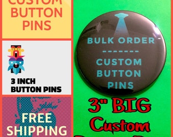 Custom 3 INCH Button Pins: FREE SHIPPING, Fast Turnaround