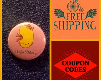 Hello Kidney Button Pin, FREE SHIPPING & Coupon Codes