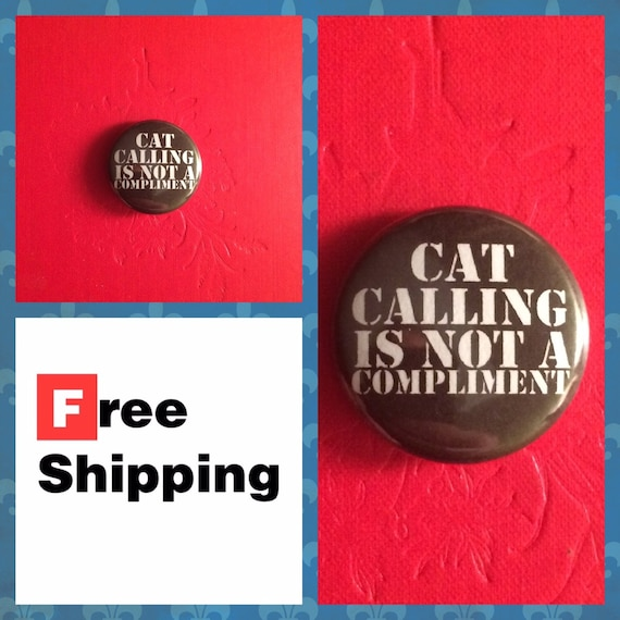 Cat Calling Is Not A Compliment, Women's Rights Button, FREE SHIPPING