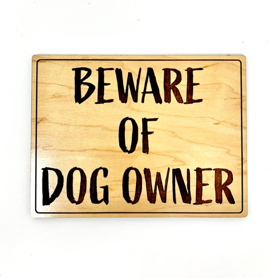 Beware of Dog Owner Wood Sign, Laser Engraved: FREE SHIPPING
