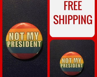 "Rainbow Pride ""Not My President"" Protest Button, FREE SHIPPING & Coupon Codes"