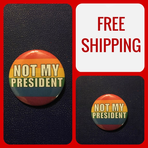 "Rainbow Pride ""Not My President"" Protest Button, FREE SHIPPING"