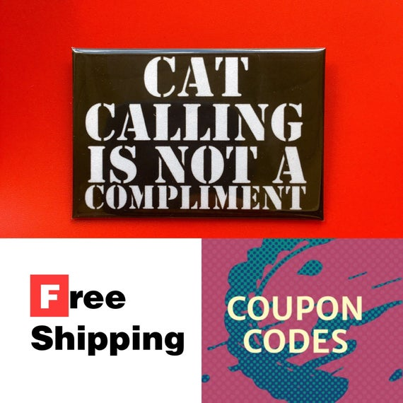 """Catcalling Is Not A Compliment 2x3"""" Button Pin or Magnet, FREE SHIPPING"""