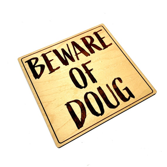 Beware of Doug Wood Sign, Laser Engraved: FREE SHIPPING