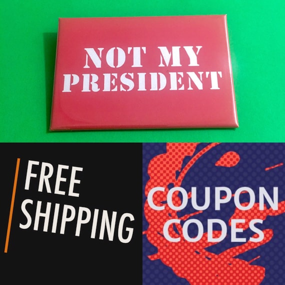 "Not My President 2x3"" Button Pin or Magnet, FREE SHIPPING"