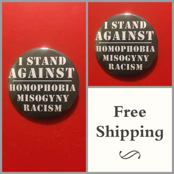 I Stand Against Homophobia, Misogyny, Racism Button Pin, FREE SHIPPING