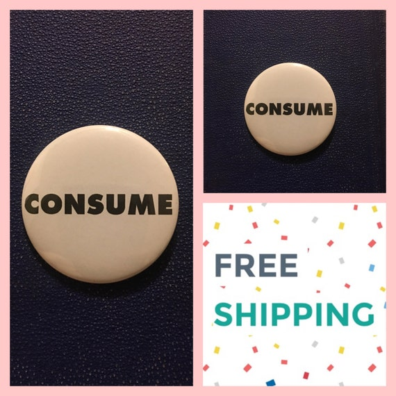They Live Style: Consume Protest Button Pin, FREE SHIPPING