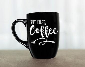 Mais première tasse de café, café citation, tasse de café noir, déclaration Mug, tasse de café Unique, vinyle Mug, tasse, idée cadeau, cadeau pour elle