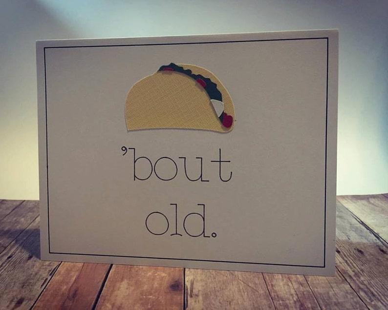 Handmade Taco 'bout old Birthday Greeting Card image 0